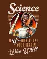 Science: If YOU Don't Use Your Brain... Archival Print